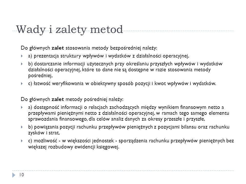 Wady i zalety metod 10 Do głównych zalet stosowania metody bezpośredniej należy:  a) prezentacja struktury wpływów i wydatków z działalności operacyj
