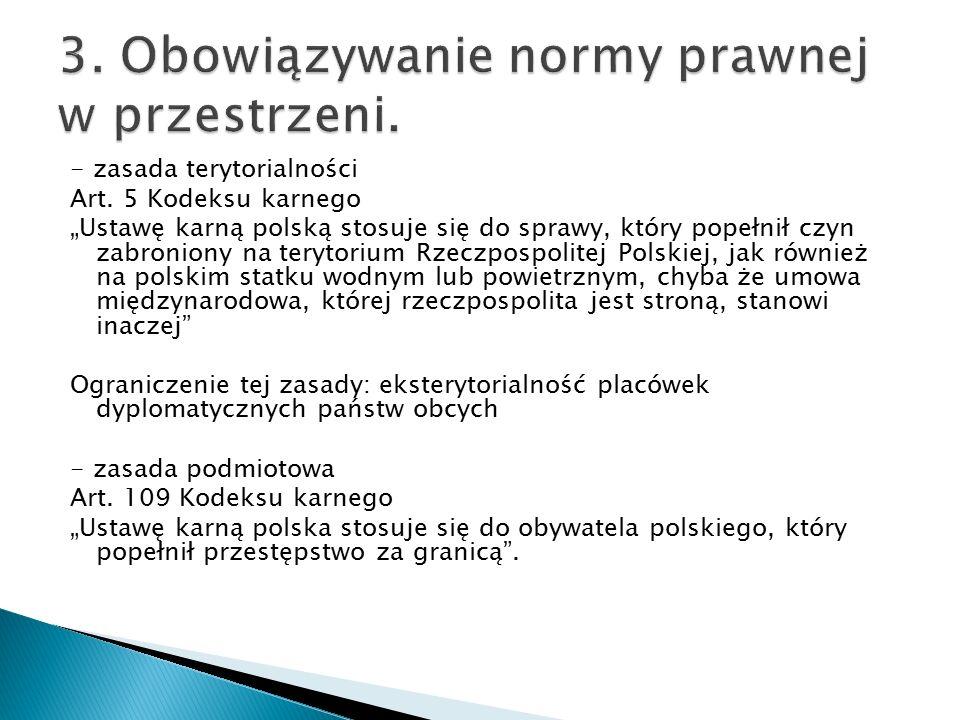 """- zasada terytorialności Art. 5 Kodeksu karnego """"Ustawę karną polską stosuje się do sprawy, który popełnił czyn zabroniony na terytorium Rzeczpospolit"""