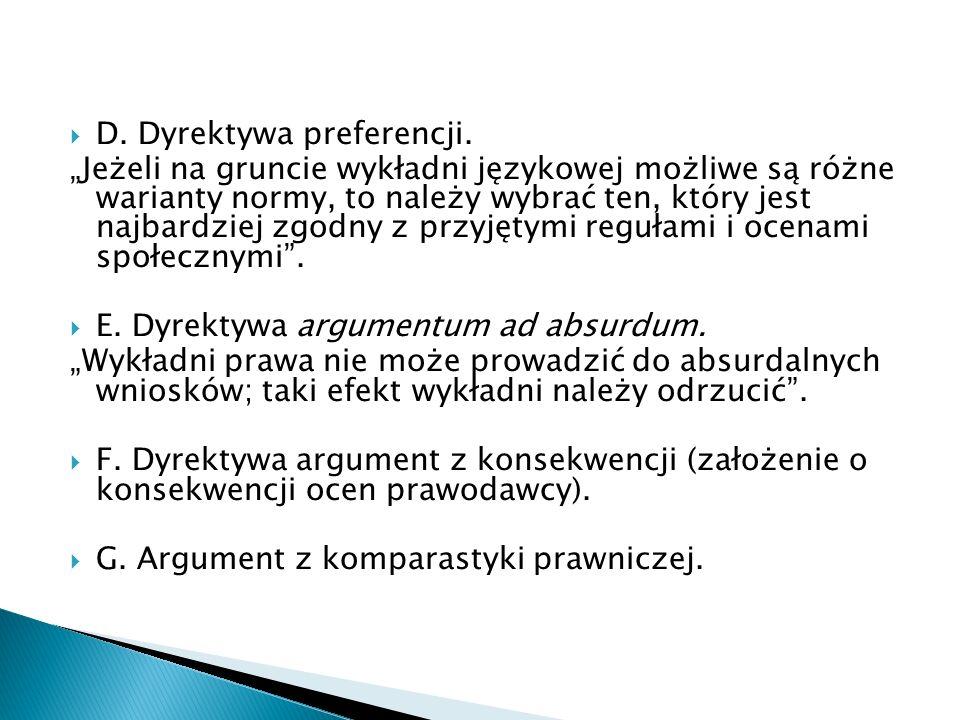 """ D. Dyrektywa preferencji. """"Jeżeli na gruncie wykładni językowej możliwe są różne warianty normy, to należy wybrać ten, który jest najbardziej zgodny"""