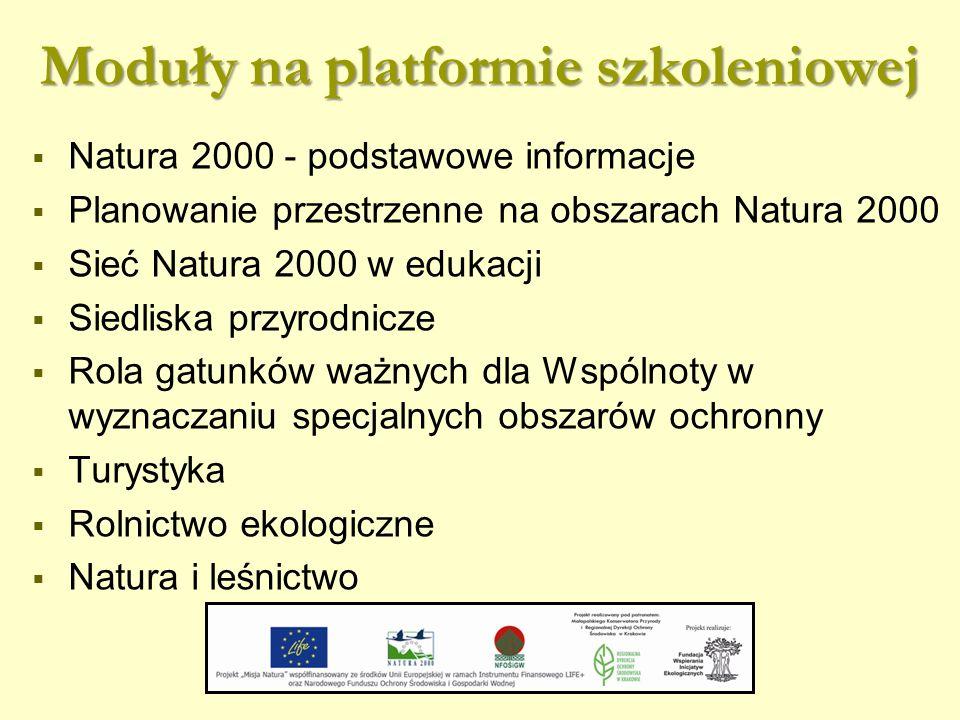 Moduły na platformie szkoleniowej  Natura 2000 - podstawowe informacje  Planowanie przestrzenne na obszarach Natura 2000  Sieć Natura 2000 w edukacji  Siedliska przyrodnicze  Rola gatunków ważnych dla Wspólnoty w wyznaczaniu specjalnych obszarów ochronny  Turystyka  Rolnictwo ekologiczne  Natura i leśnictwo
