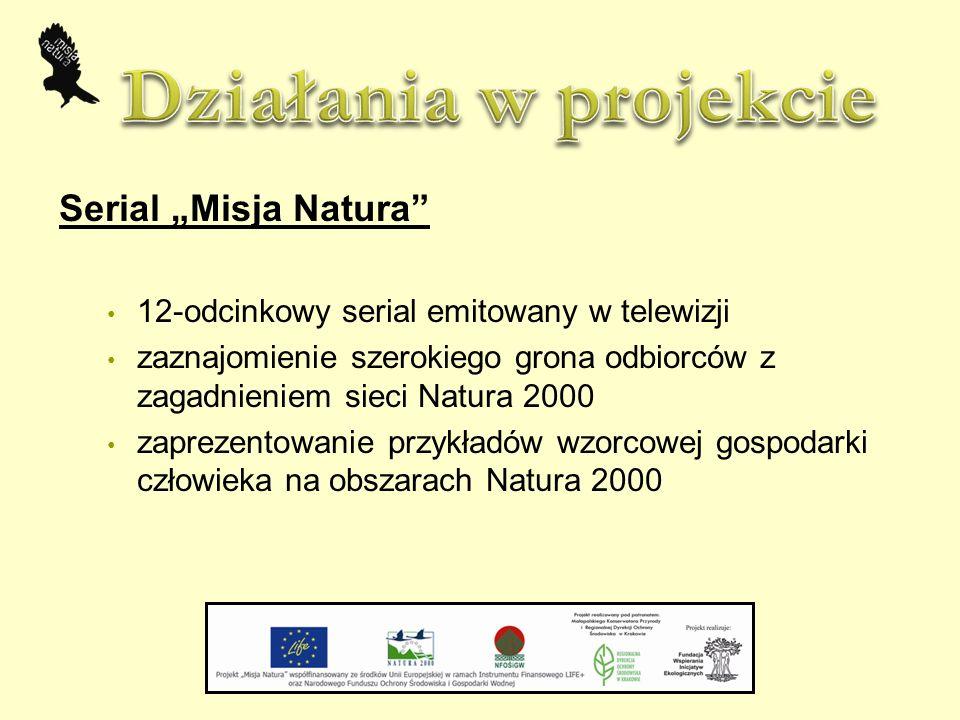 """Serial """"Misja Natura 12-odcinkowy serial emitowany w telewizji zaznajomienie szerokiego grona odbiorców z zagadnieniem sieci Natura 2000 zaprezentowanie przykładów wzorcowej gospodarki człowieka na obszarach Natura 2000"""