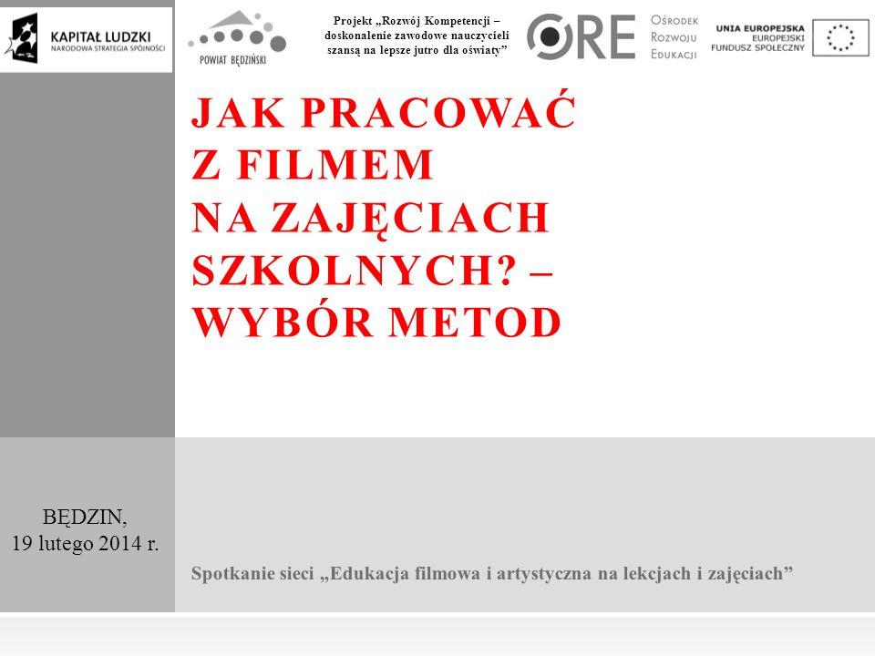 """Projekt """"Rozwój Kompetencji – doskonalenie zawodowe nauczycieli szansą na lepsze jutro dla oświaty BĘDZIN, 19 lutego 2014 r."""