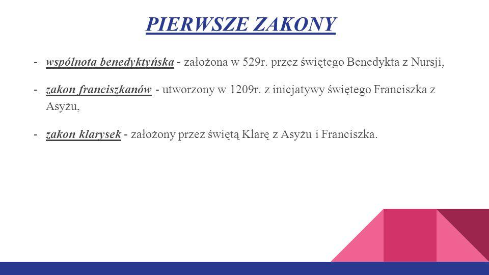 PIERWSZE ZAKONY -wspólnota benedyktyńska - założona w 529r.