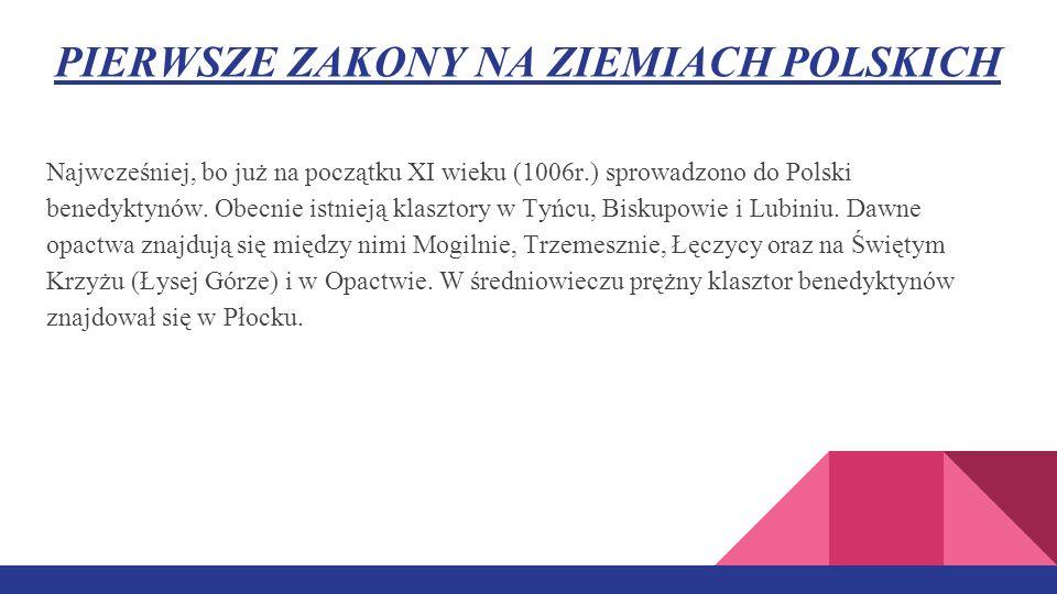 PIERWSZE ZAKONY NA ZIEMIACH POLSKICH Najwcześniej, bo już na początku XI wieku (1006r.) sprowadzono do Polski benedyktynów.