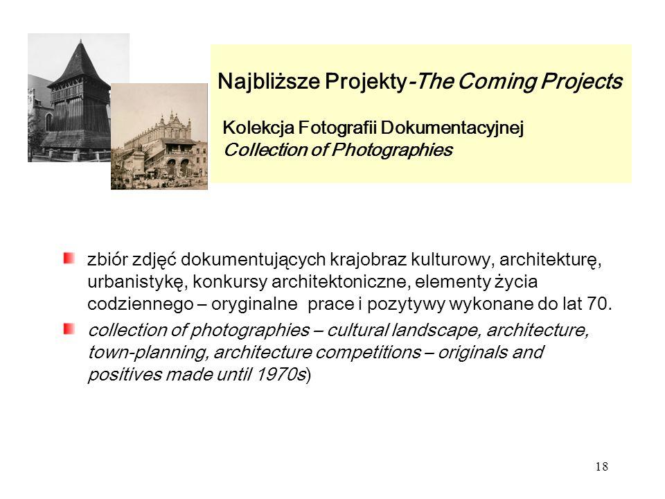 18 Najbliższe Projekty-The Coming Projects Kolekcja Fotografii Dokumentacyjnej Collection of Photographies zbiór zdjęć dokumentujących krajobraz kulturowy, architekturę, urbanistykę, konkursy architektoniczne, elementy życia codziennego – oryginalne prace i pozytywy wykonane do lat 70.