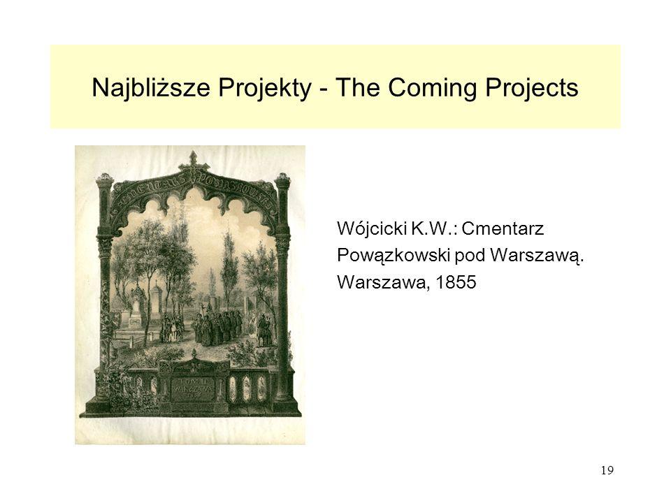 19 Najbliższe Projekty - The Coming Projects Wójcicki K.W.: Cmentarz Powązkowski pod Warszawą.