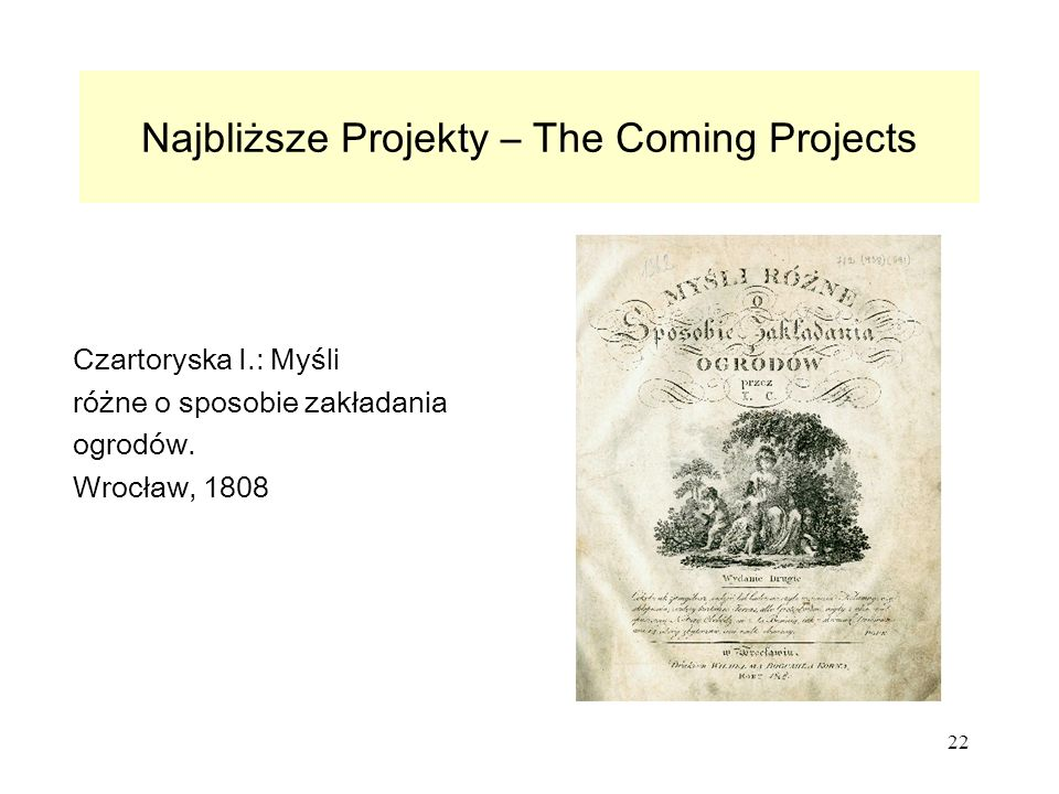 22 Najbliższe Projekty – The Coming Projects Czartoryska I.: Myśli różne o sposobie zakładania ogrodów.