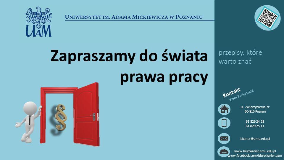 przepisy, które warto znać Zapraszamy do świata prawa pracy Kontakt Biuro Karier UAM ul. Zwierzyniecka 7c 60-813 Poznań 61 829 24 28 61 829 25 11 bkar