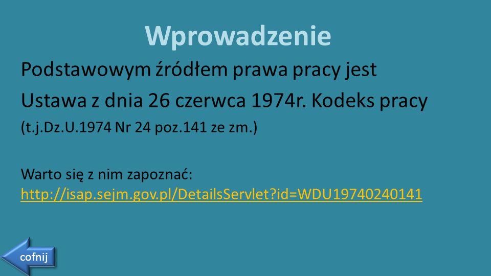 Podstawowym źródłem prawa pracy jest Ustawa z dnia 26 czerwca 1974r. Kodeks pracy (t.j.Dz.U.1974 Nr 24 poz.141 ze zm.) Warto się z nim zapoznać: http: