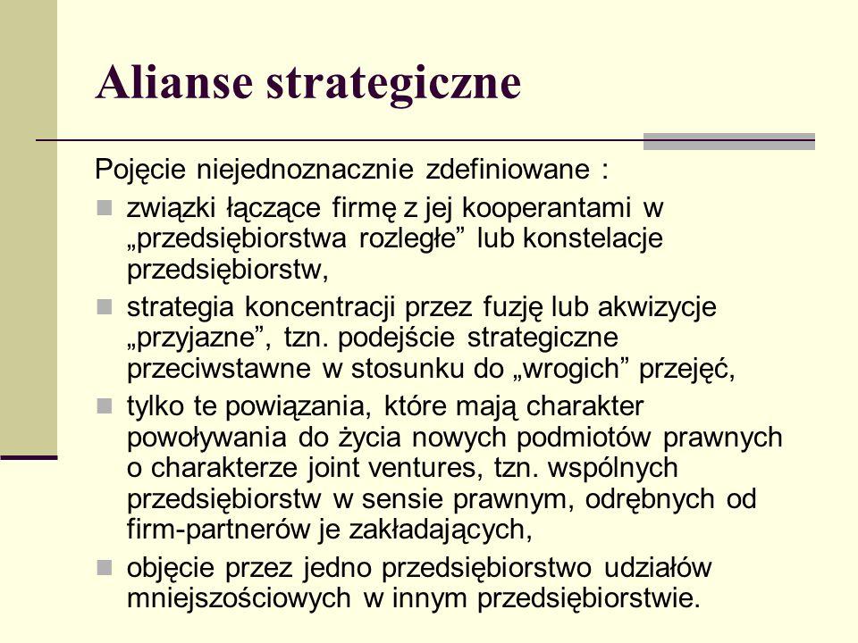 """Alianse strategiczne Pojęcie niejednoznacznie zdefiniowane : związki łączące firmę z jej kooperantami w """"przedsiębiorstwa rozległe lub konstelacje przedsiębiorstw, strategia koncentracji przez fuzję lub akwizycje """"przyjazne , tzn."""