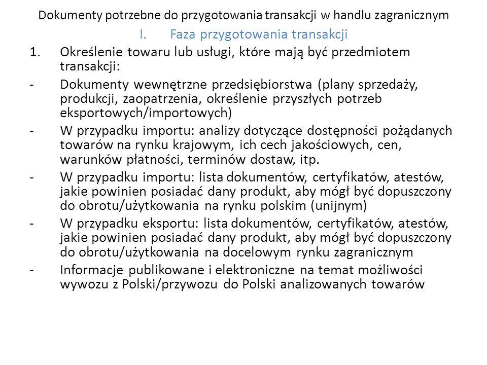 Dokumenty potrzebne do przygotowania transakcji w handlu zagranicznym I.Faza przygotowania transakcji 1.Określenie towaru lub usługi, które mają być p