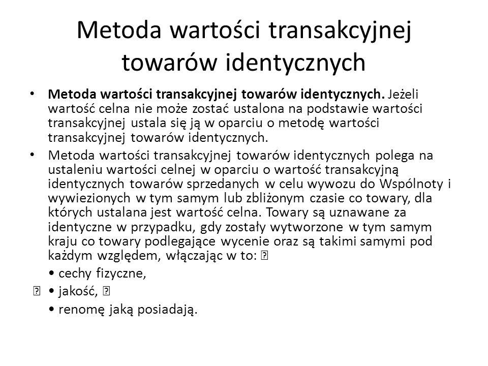 Metoda wartości transakcyjnej towarów identycznych Metoda wartości transakcyjnej towarów identycznych.
