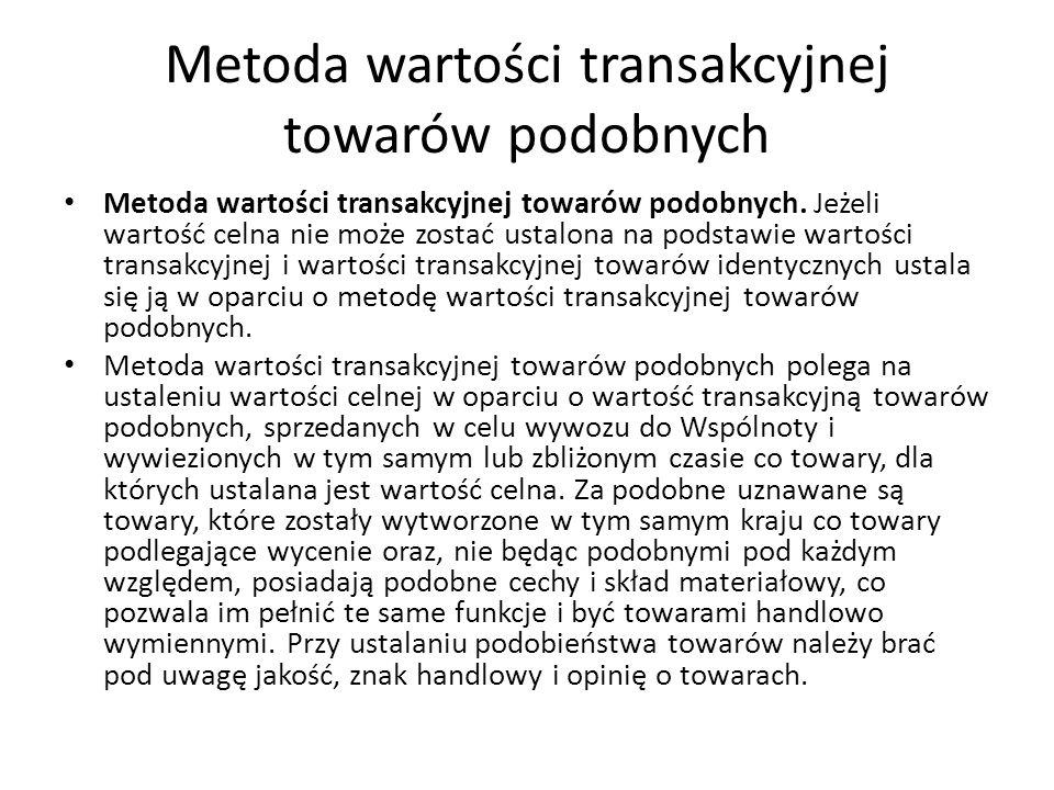 Metoda wartości transakcyjnej towarów podobnych Metoda wartości transakcyjnej towarów podobnych.