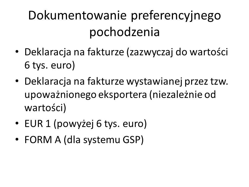Dokumentowanie preferencyjnego pochodzenia Deklaracja na fakturze (zazwyczaj do wartości 6 tys. euro) Deklaracja na fakturze wystawianej przez tzw. up