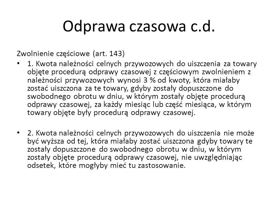 Odprawa czasowa c.d. Zwolnienie częściowe (art. 143) 1. Kwota należności celnych przywozowych do uiszczenia za towary objęte procedurą odprawy czasowe