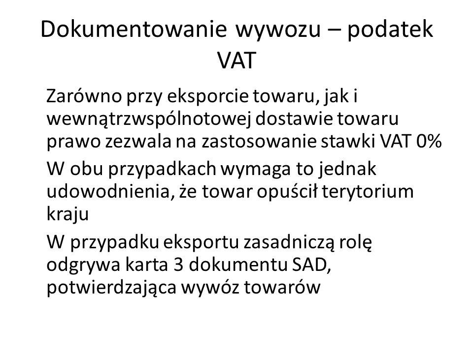 Dokumentowanie wywozu – podatek VAT Zarówno przy eksporcie towaru, jak i wewnątrzwspólnotowej dostawie towaru prawo zezwala na zastosowanie stawki VAT