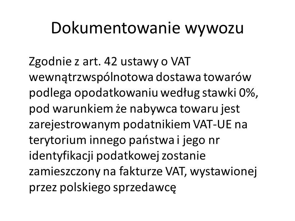 Dokumentowanie wywozu Zgodnie z art. 42 ustawy o VAT wewnątrzwspólnotowa dostawa towarów podlega opodatkowaniu według stawki 0%, pod warunkiem że naby