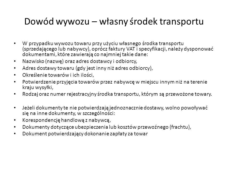 Dowód wywozu – własny środek transportu W przypadku wywozu towaru przy użyciu własnego środka transportu (sprzedającego lub nabywcy), oprócz faktury V