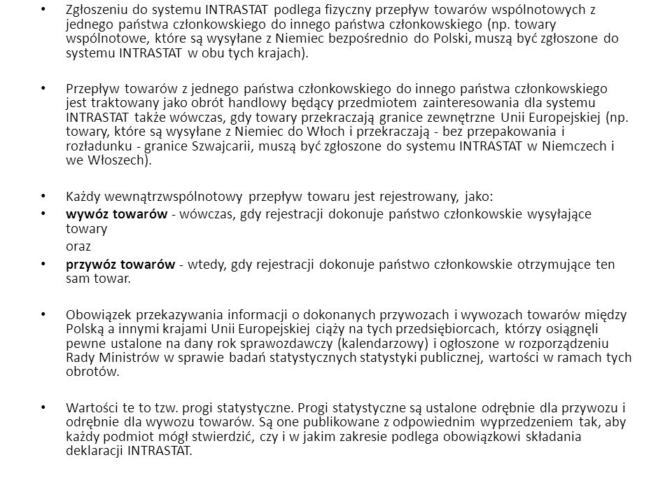 Zgłoszeniu do systemu INTRASTAT podlega fizyczny przepływ towarów wspólnotowych z jednego państwa członkowskiego do innego państwa członkowskiego (np.