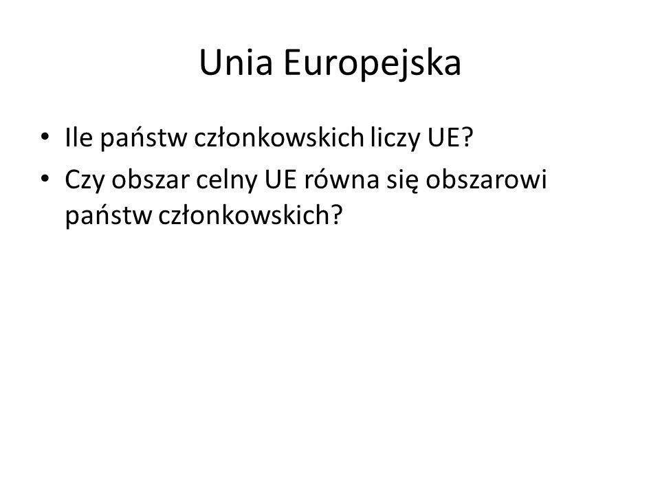 Unia Europejska Ile państw członkowskich liczy UE? Czy obszar celny UE równa się obszarowi państw członkowskich?