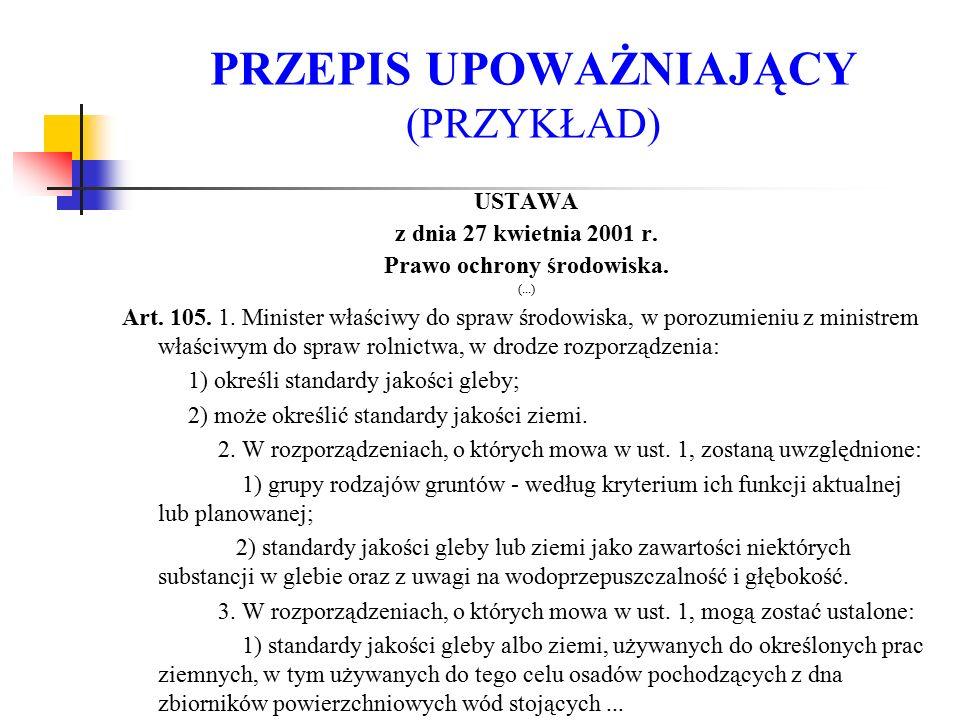 PRZEPIS UPOWAŻNIAJĄCY (PRZYKŁAD) USTAWA z dnia 27 kwietnia 2001 r. Prawo ochrony środowiska. (...) Art. 105. 1. Minister właściwy do spraw środowiska,