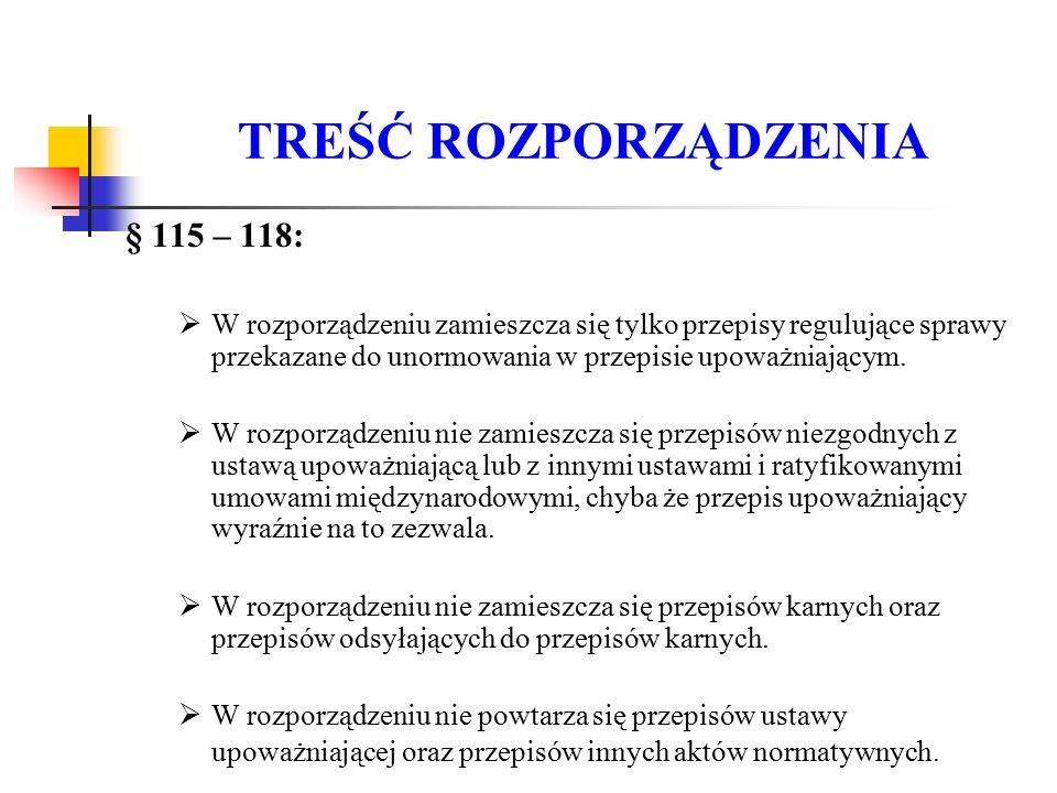 TREŚĆ ROZPORZĄDZENIA § 115 – 118:  W rozporządzeniu zamieszcza się tylko przepisy regulujące sprawy przekazane do unormowania w przepisie upoważniają