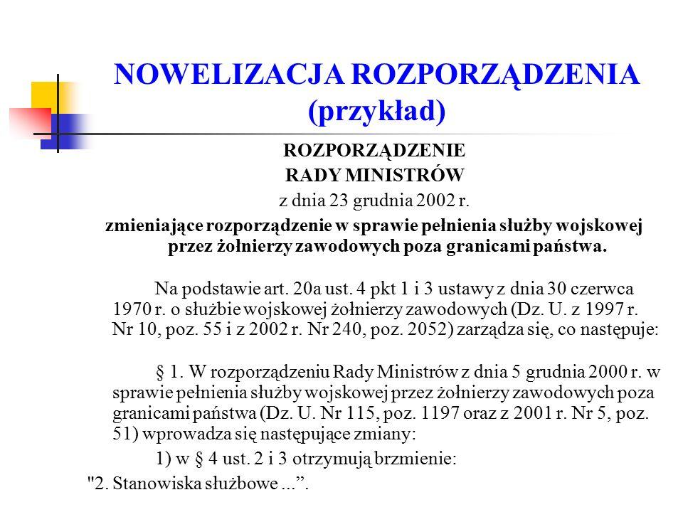 NOWELIZACJA ROZPORZĄDZENIA (przykład) ROZPORZĄDZENIE RADY MINISTRÓW z dnia 23 grudnia 2002 r. zmieniające rozporządzenie w sprawie pełnienia służby wo