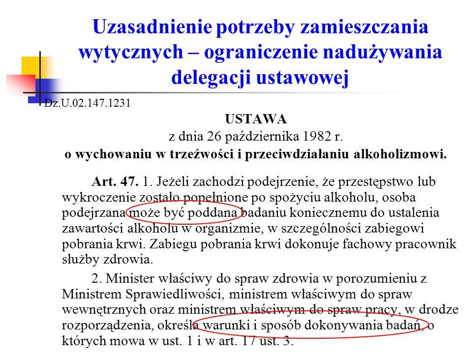Uzasadnienie potrzeby zamieszczania wytycznych – ograniczenie nadużywania delegacji ustawowej Dz.U.02.147.1231 USTAWA z dnia 26 października 1982 r. o