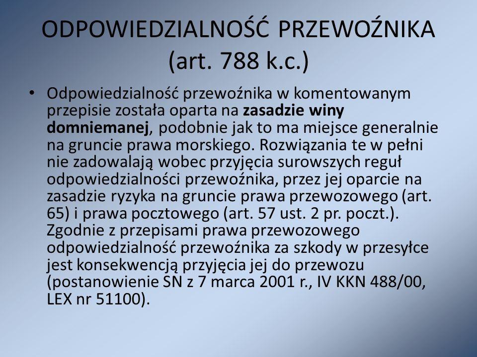 ODPOWIEDZIALNOŚĆ PRZEWOŹNIKA (art. 788 k.c.) Odpowiedzialność przewoźnika w komentowanym przepisie została oparta na zasadzie winy domniemanej, podobn