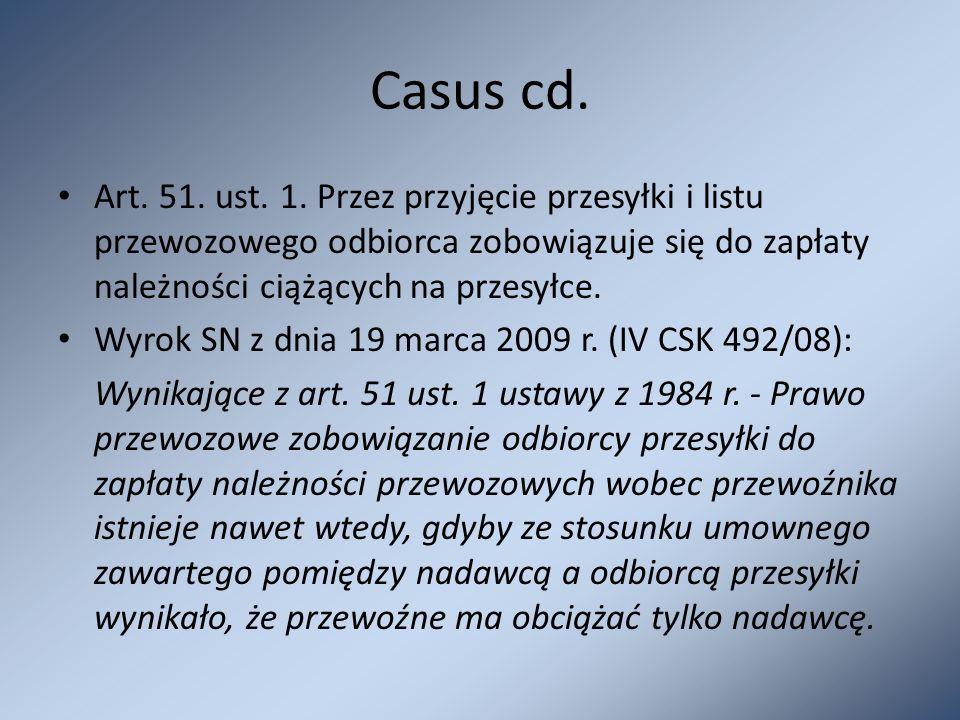 Casus cd. Art. 51. ust. 1. Przez przyjęcie przesyłki i listu przewozowego odbiorca zobowiązuje się do zapłaty należności ciążących na przesyłce. Wyrok