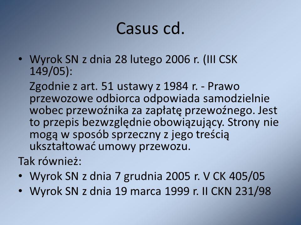 Casus cd. Wyrok SN z dnia 28 lutego 2006 r. (III CSK 149/05): Zgodnie z art. 51 ustawy z 1984 r. - Prawo przewozowe odbiorca odpowiada samodzielnie wo