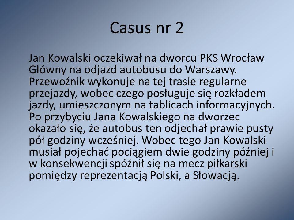 Casus nr 2 Jan Kowalski oczekiwał na dworcu PKS Wrocław Główny na odjazd autobusu do Warszawy. Przewoźnik wykonuje na tej trasie regularne przejazdy,