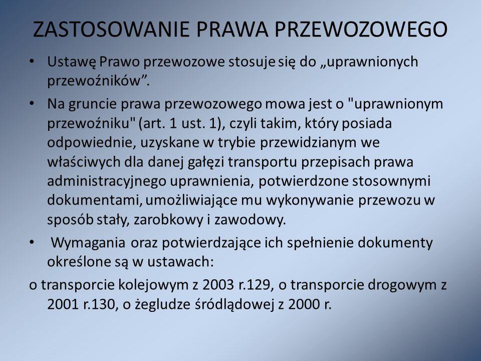 """ZASTOSOWANIE PRAWA PRZEWOZOWEGO Ustawę Prawo przewozowe stosuje się do """"uprawnionych przewoźników"""". Na gruncie prawa przewozowego mowa jest o"""