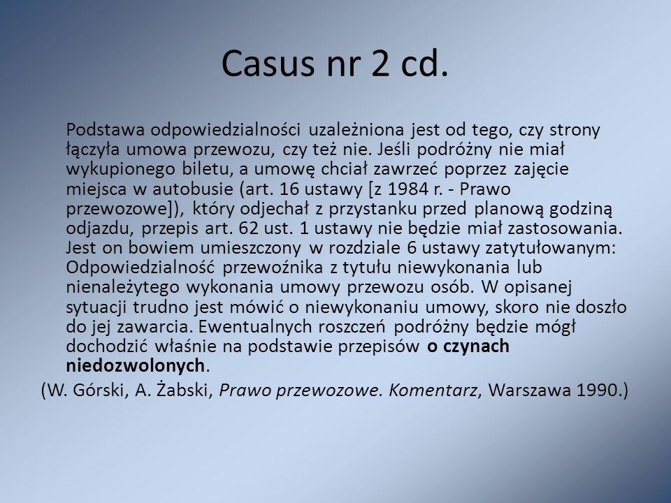 Casus nr 2 cd. Podstawa odpowiedzialności uzależniona jest od tego, czy strony łączyła umowa przewozu, czy też nie. Jeśli podróżny nie miał wykupioneg