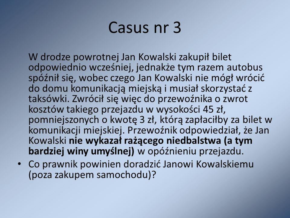 Casus nr 3 W drodze powrotnej Jan Kowalski zakupił bilet odpowiednio wcześniej, jednakże tym razem autobus spóźnił się, wobec czego Jan Kowalski nie m