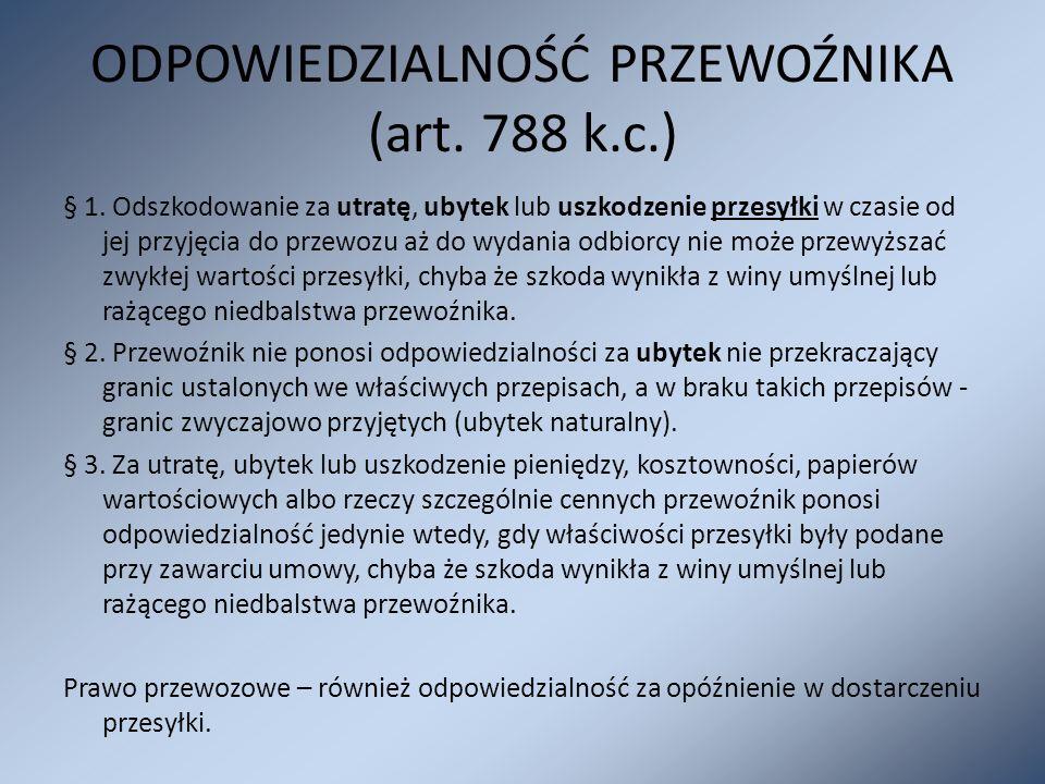 ODPOWIEDZIALNOŚĆ PRZEWOŹNIKA (art. 788 k.c.) § 1. Odszkodowanie za utratę, ubytek lub uszkodzenie przesyłki w czasie od jej przyjęcia do przewozu aż d