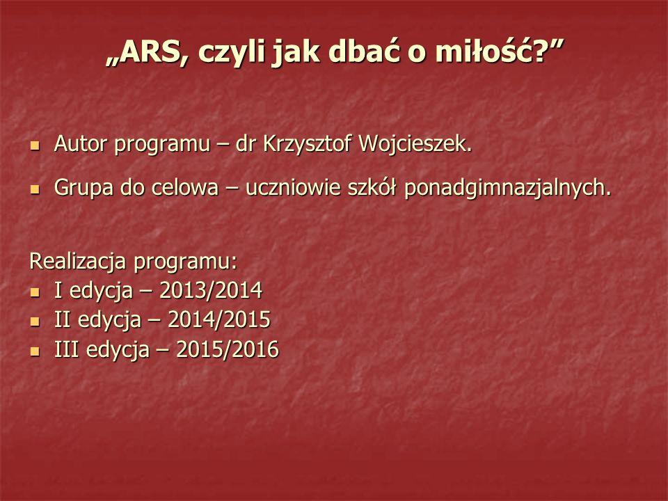 """""""ARS, czyli jak dbać o miłość?"""" Autor programu – dr Krzysztof Wojcieszek. Autor programu – dr Krzysztof Wojcieszek. Grupa do celowa – uczniowie szkół"""