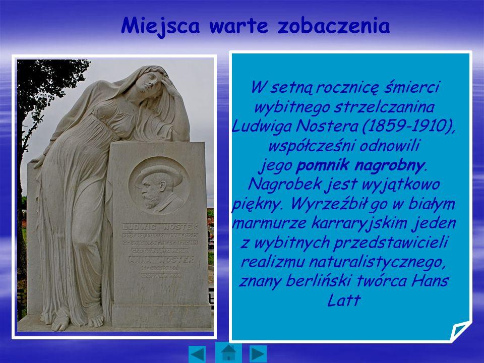 Miejsca warte zobaczenia W setną rocznicę śmierci wybitnego strzelczanina Ludwiga Nostera (1859-1910), współcześni odnowili jego pomnik nagrobny. Nagr