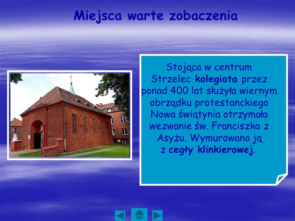 Miejsca warte zobaczenia Stojąca w centrum Strzelec kolegiata przez ponad 400 lat służyła wiernym obrządku protestanckiego Nowa świątynia otrzymała we
