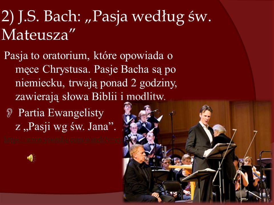 """2) J.S.Bach: """"Pasja według św. Mateusza Pasja to oratorium, które opowiada o męce Chrystusa."""