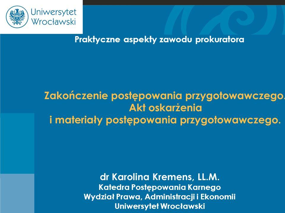 Cje dr Karolina Kremens, LL.M. Katedra Postępowania Karnego Wydział Prawa, Administracji i Ekonomii Uniwersytet Wrocławski Zakończenie postępowania pr
