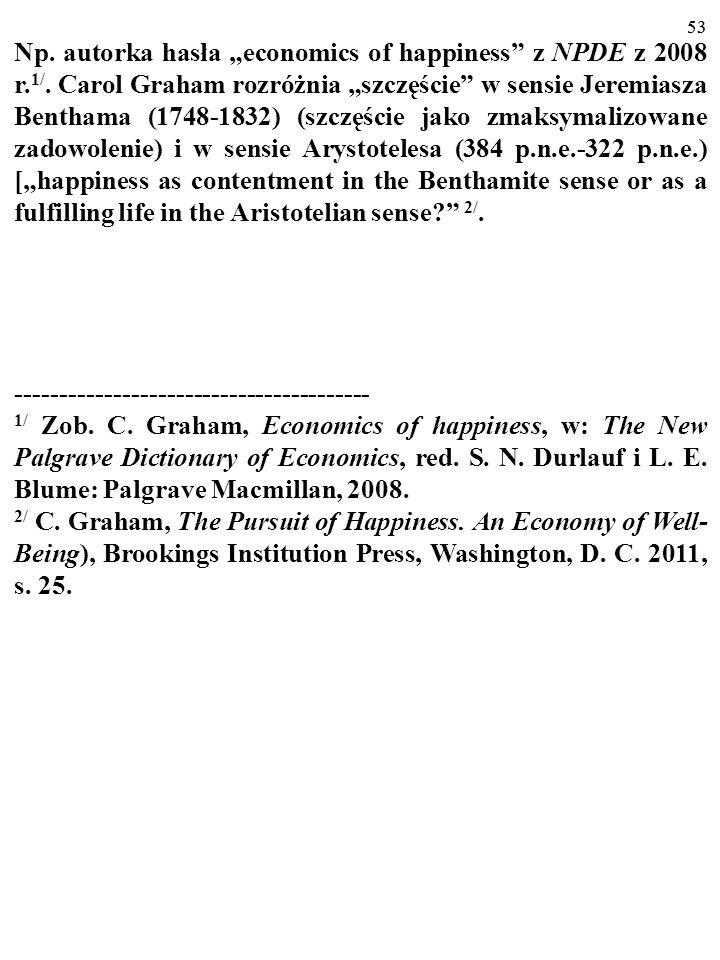 """52 Wydaje się, że ekonomiści zajmujący się """"ekonomią szczęś- cia zwykle odwołują się do terminu """"szczęście w zna- czeniu drugim i (lub) w znaczeniu czwartym Tatarkiewicza."""
