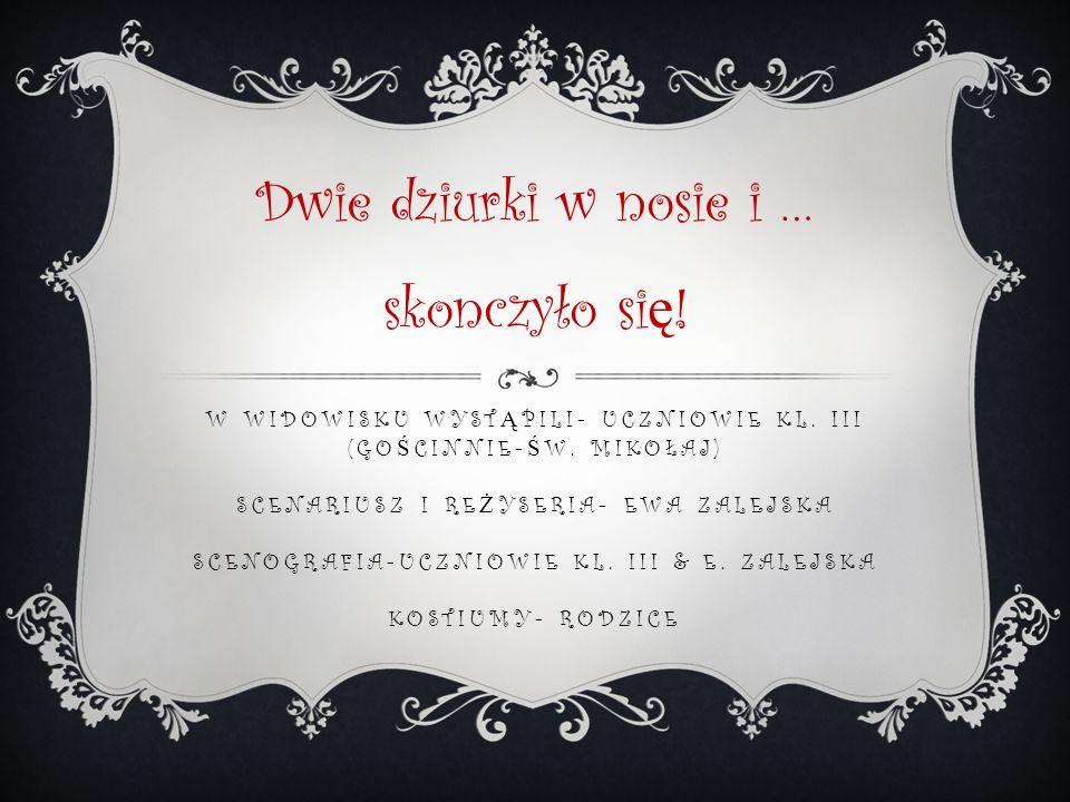 W WIDOWISKU WYST Ą PILI- UCZNIOWIE KL. III (GO Ś CINNIE- Ś W.