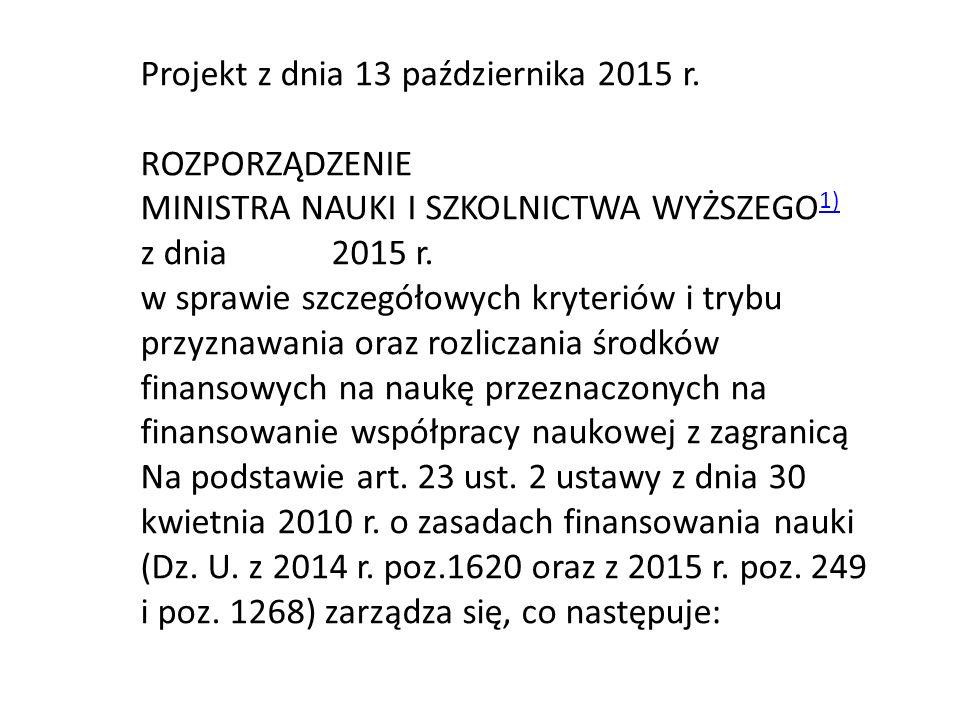 Projekt z dnia 13 października 2015 r. ROZPORZĄDZENIE MINISTRA NAUKI I SZKOLNICTWA WYŻSZEGO 1) 1) z dnia 2015 r. w sprawie szczegółowych kryteriów i t
