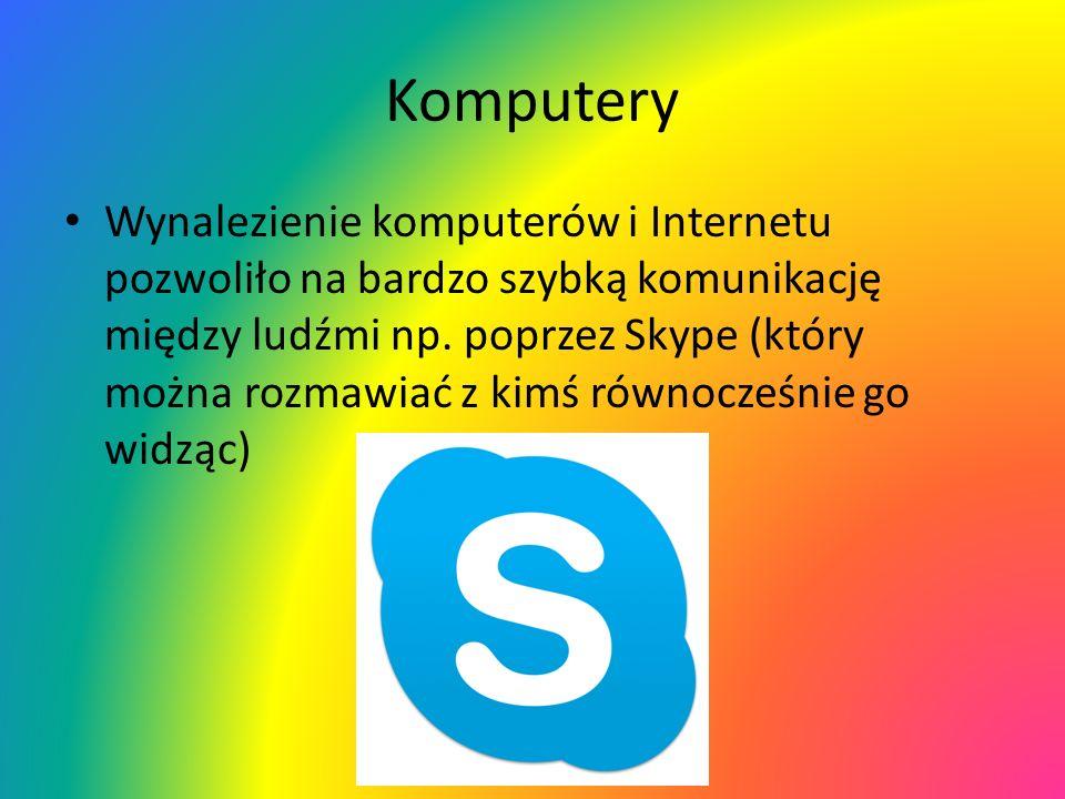 Komputery Wynalezienie komputerów i Internetu pozwoliło na bardzo szybką komunikację między ludźmi np. poprzez Skype (który można rozmawiać z kimś rów