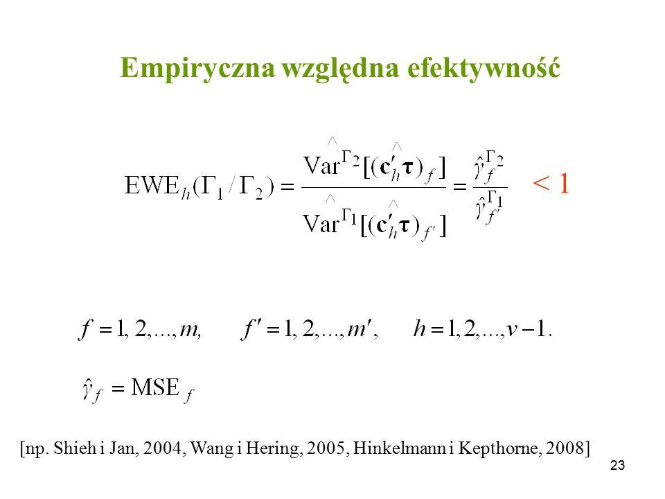 23 Empiryczna względna efektywność [np. Shieh i Jan, 2004, Wang i Hering, 2005, Hinkelmann i Kepthorne, 2008] < 1