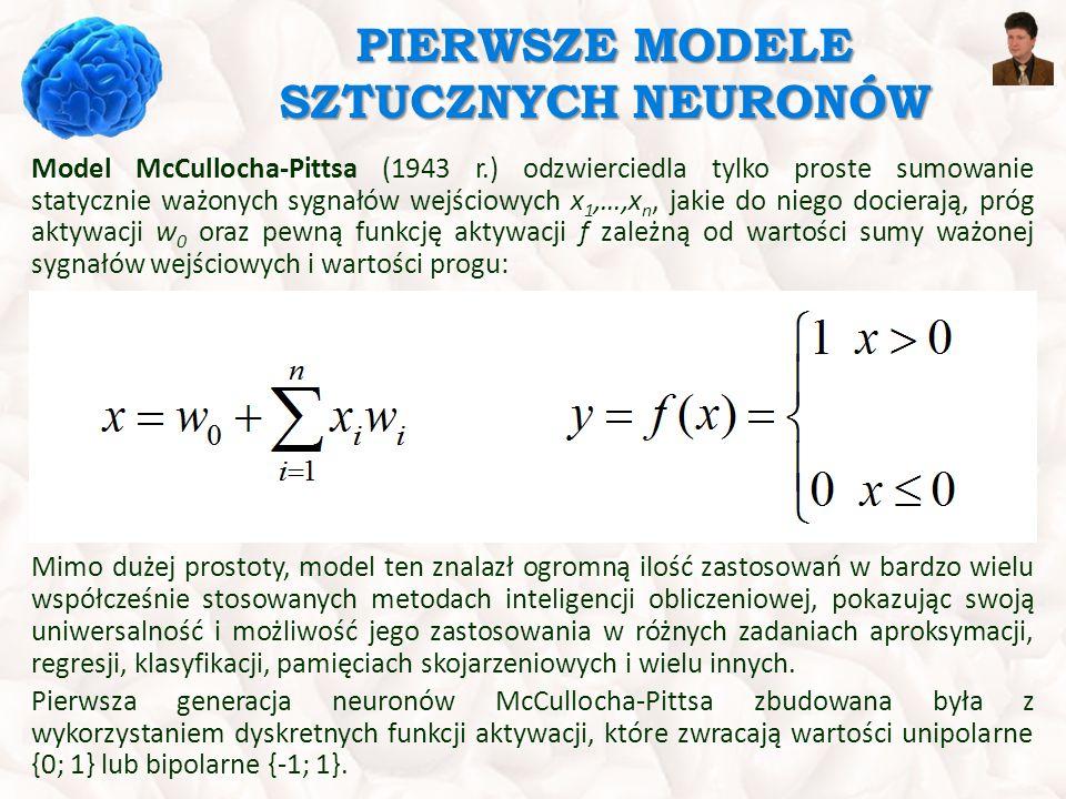 PIERWSZE MODELE SZTUCZNYCH NEURONÓW Model McCullocha-Pittsa (1943 r.) odzwierciedla tylko proste sumowanie statycznie ważonych sygnałów wejściowych x