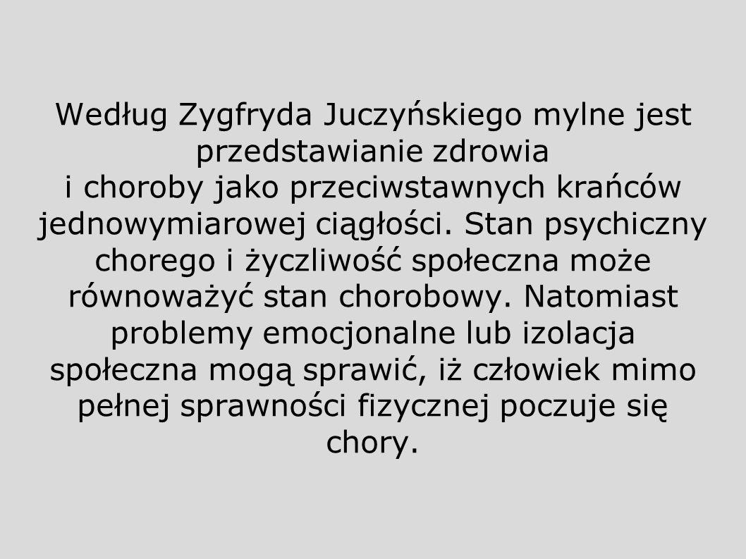 Według Zygfryda Juczyńskiego mylne jest przedstawianie zdrowia i choroby jako przeciwstawnych krańców jednowymiarowej ciągłości. Stan psychiczny chore
