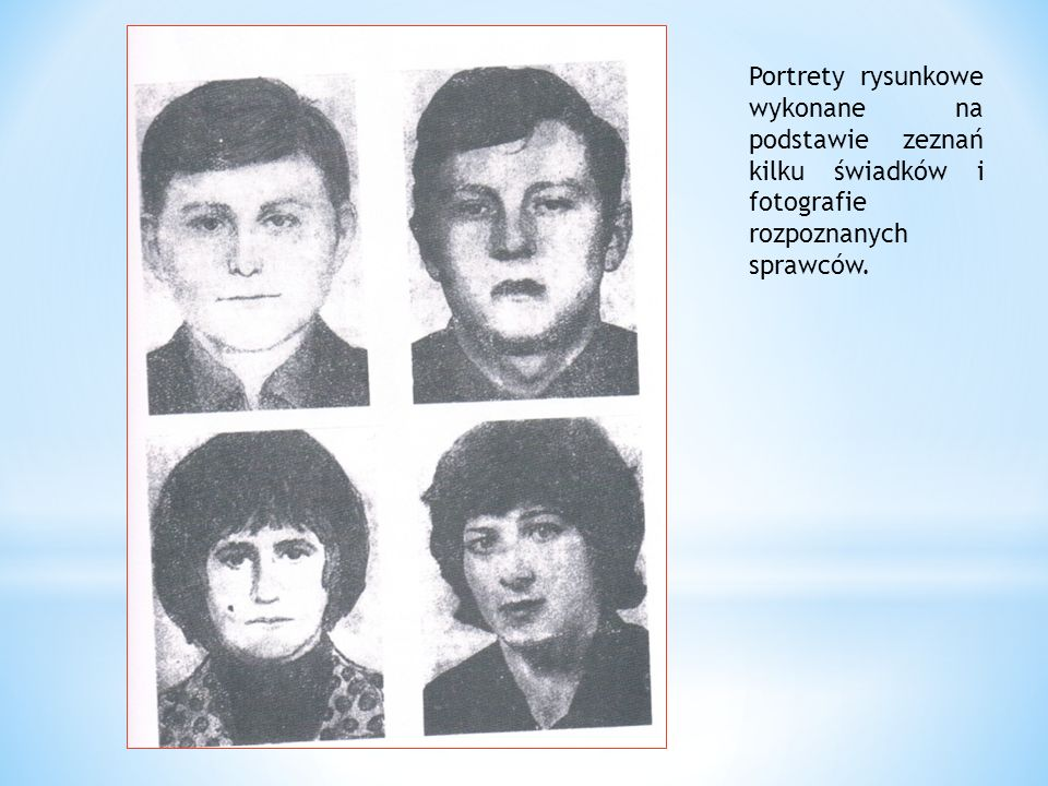 Portrety rysunkowe wykonane na podstawie zeznań kilku świadków i fotografie rozpoznanych sprawców.