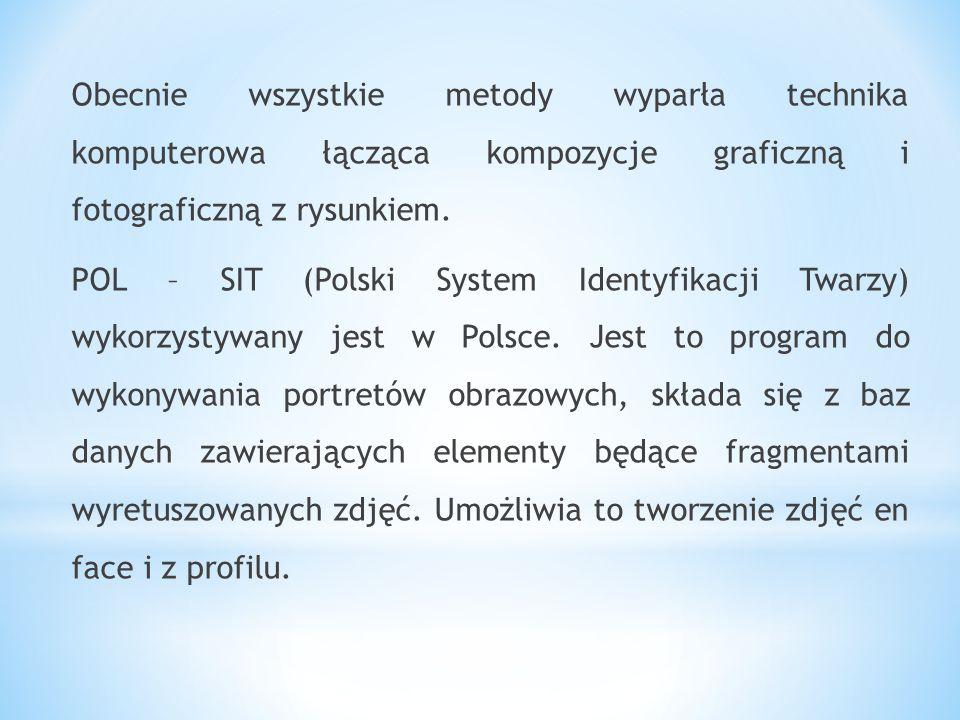 Obecnie wszystkie metody wyparła technika komputerowa łącząca kompozycje graficzną i fotograficzną z rysunkiem. POL – SIT (Polski System Identyfikacji